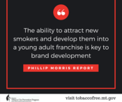 The ability to attract new smokers and develop them into a young adult franchise is key to brand development. Quote from Phillip Morris.